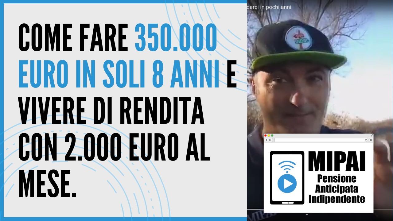 350000 euro in otto anni e vivere di rendita